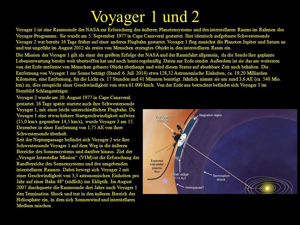 Voyager 1 und 2 Voyager 1 ist eine Raumsonde der NASA zur Erforschung des äußeren Planetensystems und des interstellaren Raums im Rahmen des Voyager-Programms.