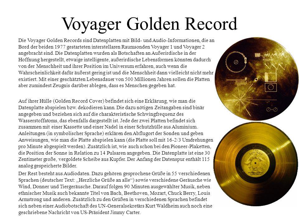 Voyager Golden Record Die Voyager Golden Records sind Datenplatten mit Bild- und Audio-Informationen, die an Bord der beiden 1977 gestarteten interstellaren Raumsonden Voyager 1 und Voyager 2 angebracht sind.
