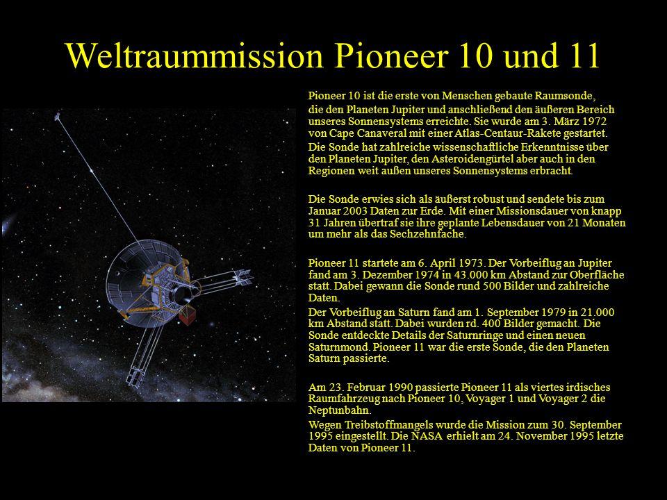 Weltraummission Pioneer 10 und 11 Pioneer 10 ist die erste von Menschen gebaute Raumsonde, die den Planeten Jupiter und anschließend den äußeren Bereich unseres Sonnensystems erreichte.