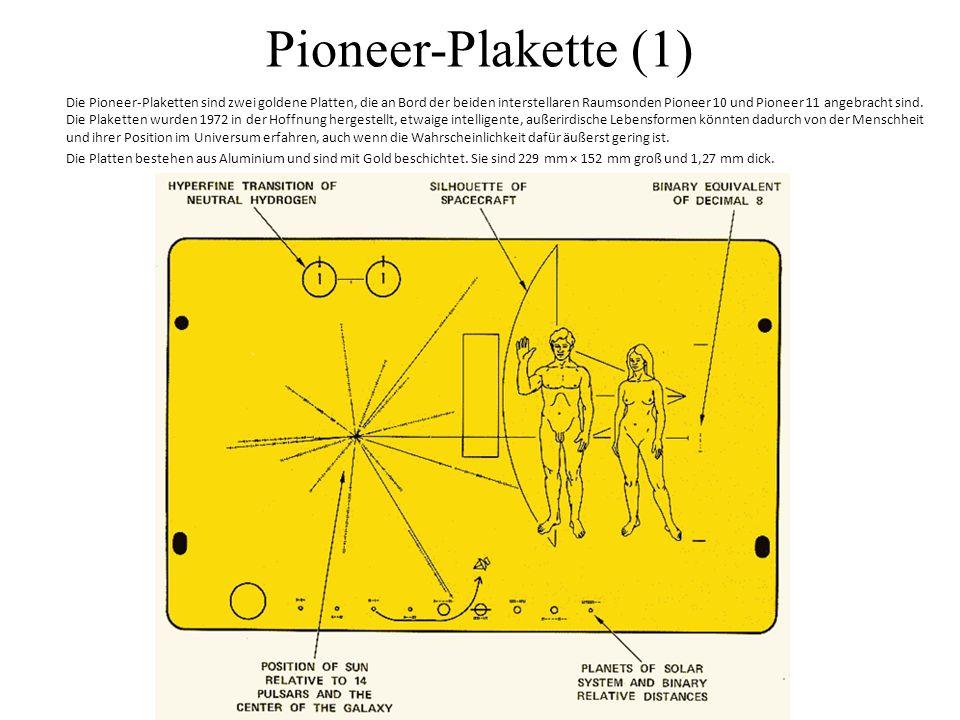 Pioneer-Plakette (1) Die Pioneer-Plaketten sind zwei goldene Platten, die an Bord der beiden interstellaren Raumsonden Pioneer 10 und Pioneer 11 angebracht sind.