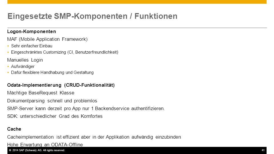 ©2014 SAP (Schweiz) AG. All rights reserved.41 Eingesetzte SMP-Komponenten / Funktionen Logon-Komponenten MAF (Mobile Application Framework)  Sehr ei
