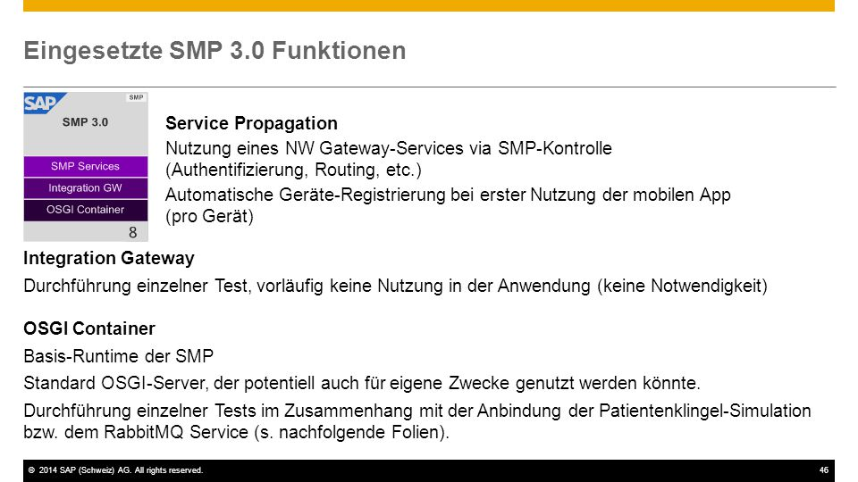 ©2014 SAP (Schweiz) AG. All rights reserved.46 Eingesetzte SMP 3.0 Funktionen Integration Gateway Durchführung einzelner Test, vorläufig keine Nutzung