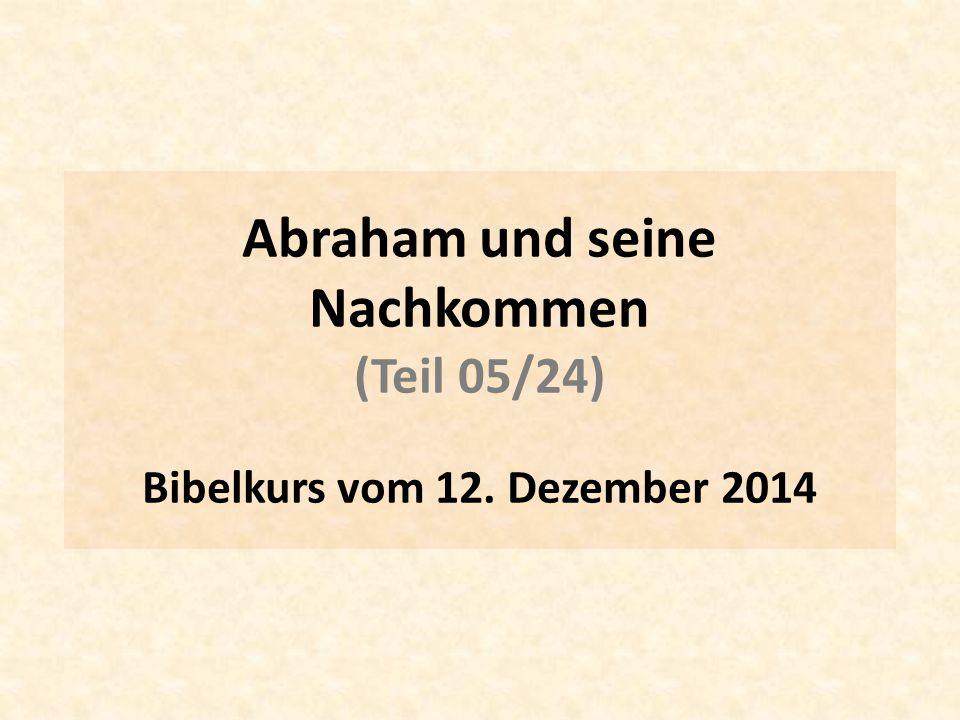 Abraham und seine Nachkommen (Teil 05/24) Bibelkurs vom 12. Dezember 2014