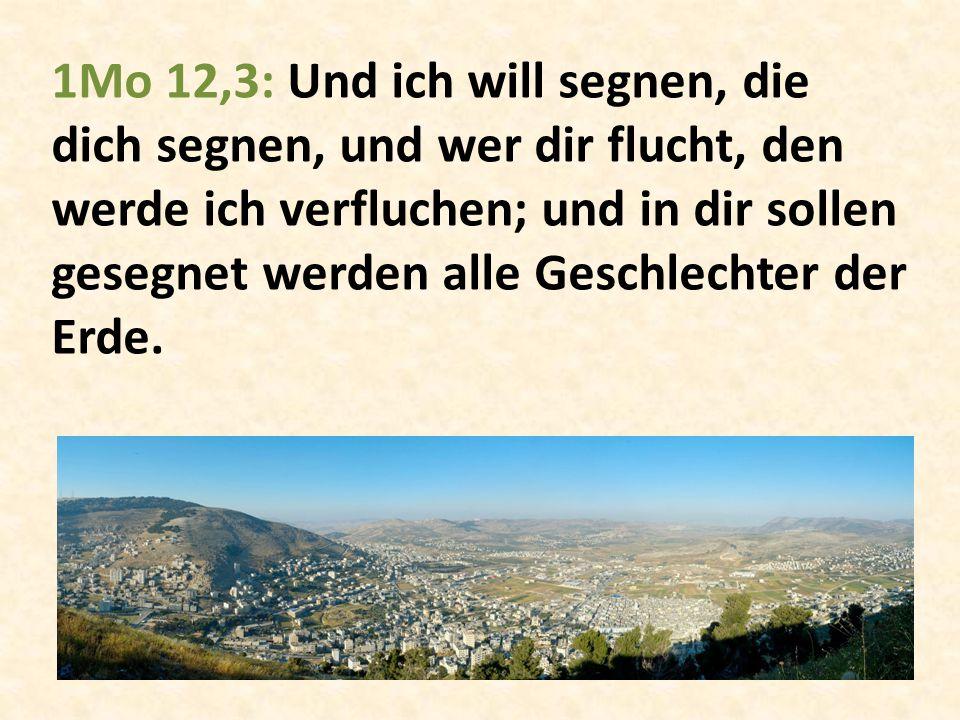 1Mo 12,3: Und ich will segnen, die dich segnen, und wer dir flucht, den werde ich verfluchen; und in dir sollen gesegnet werden alle Geschlechter der
