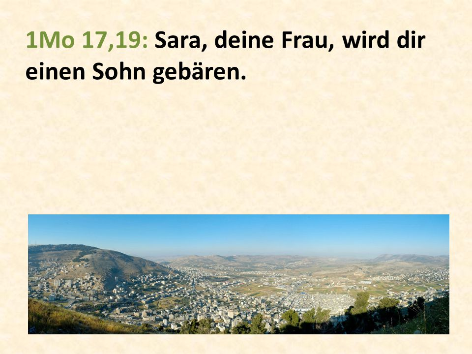 1Mo 17,19: Sara, deine Frau, wird dir einen Sohn gebären.