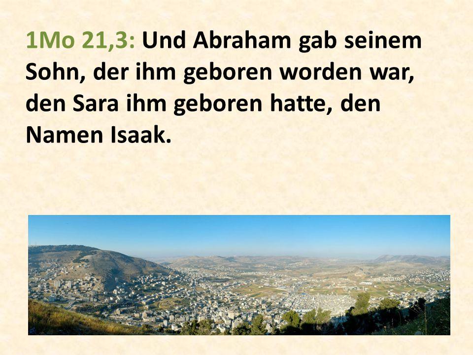 1Mo 21,3: Und Abraham gab seinem Sohn, der ihm geboren worden war, den Sara ihm geboren hatte, den Namen Isaak.