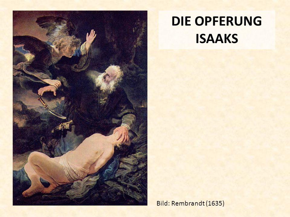 DIE OPFERUNG ISAAKS Bild: Rembrandt (1635)