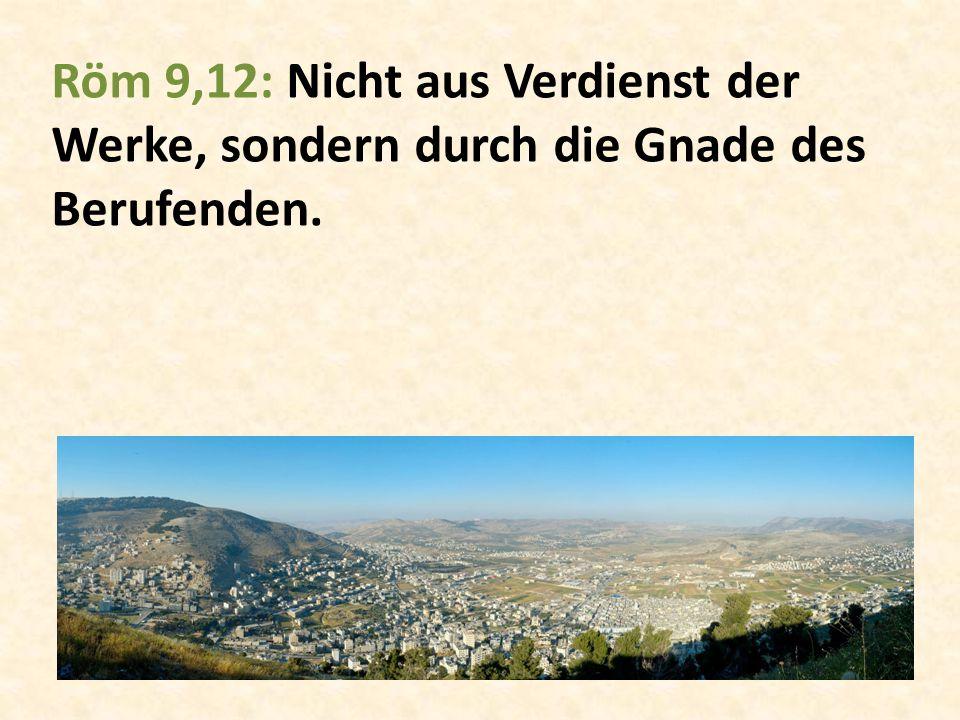 Röm 9,12: Nicht aus Verdienst der Werke, sondern durch die Gnade des Berufenden.