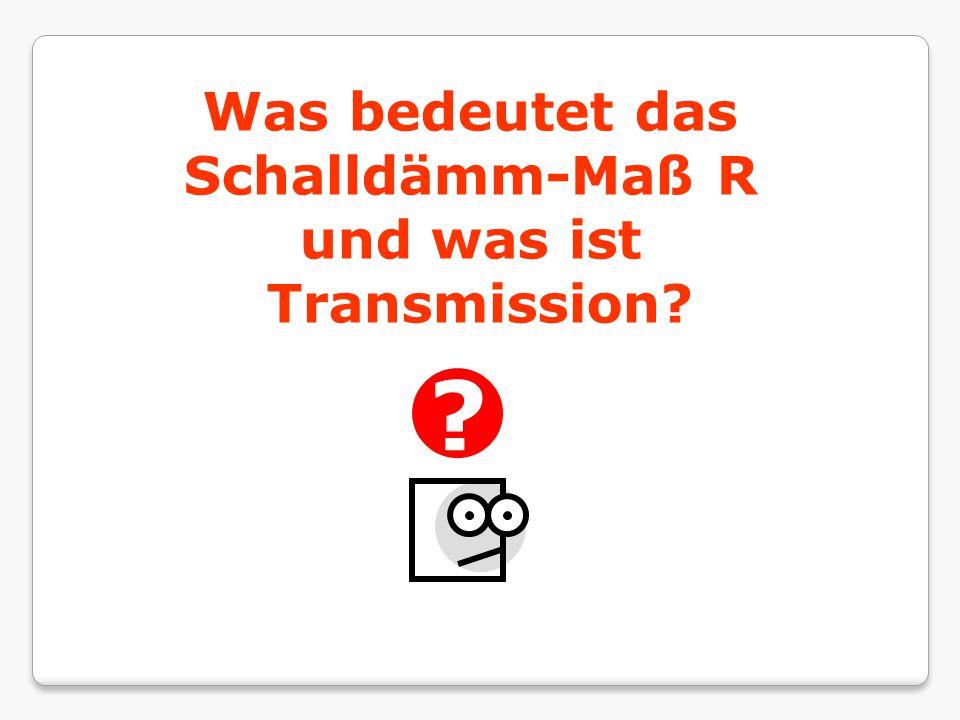 Was bedeutet das Schalldämm-Maß R und was ist Transmission? ?