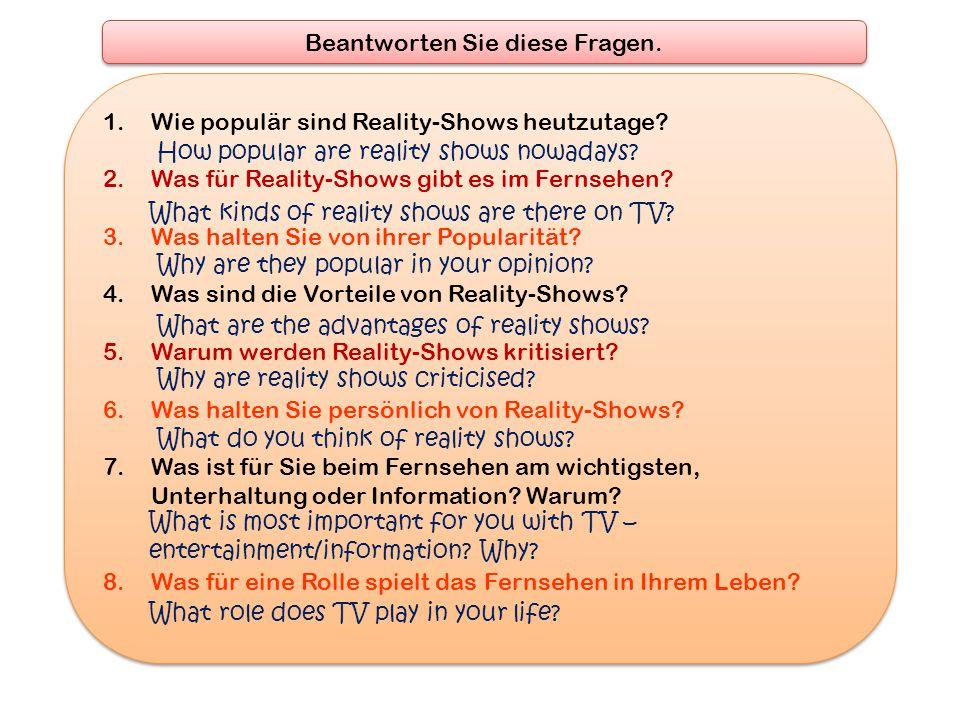 Beantworten Sie diese Fragen.1.Wie populär sind Reality-Shows heutzutage.