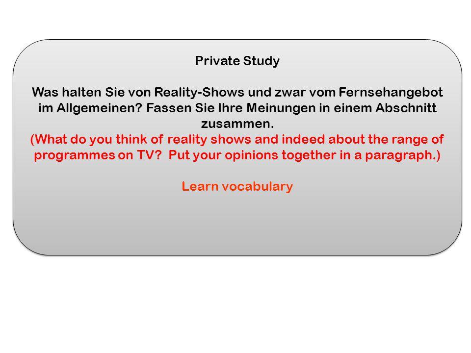 Private Study Was halten Sie von Reality-Shows und zwar vom Fernsehangebot im Allgemeinen.