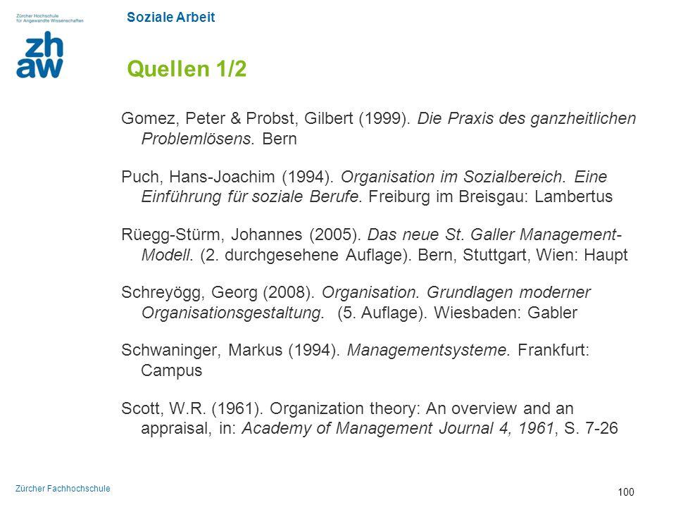 Soziale Arbeit Zürcher Fachhochschule Quellen 1/2 Gomez, Peter & Probst, Gilbert (1999). Die Praxis des ganzheitlichen Problemlösens. Bern Puch, Hans-