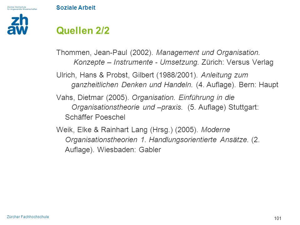 Soziale Arbeit Zürcher Fachhochschule Quellen 2/2 Thommen, Jean-Paul (2002). Management und Organisation. Konzepte – Instrumente - Umsetzung. Zürich: