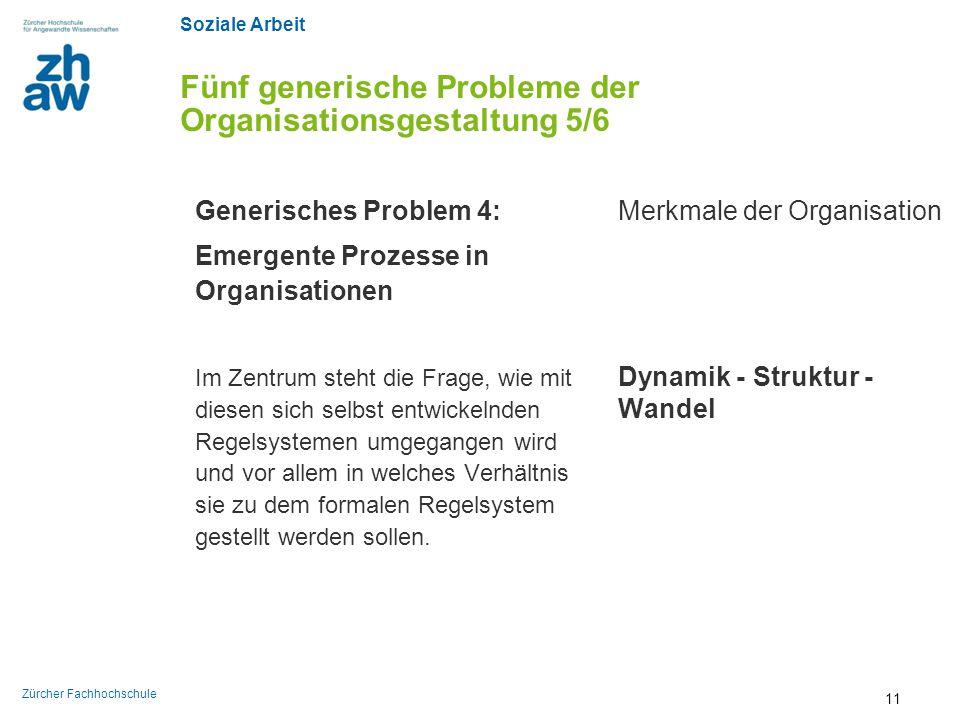 Soziale Arbeit Zürcher Fachhochschule Fünf generische Probleme der Organisationsgestaltung 5/6 Generisches Problem 4: Emergente Prozesse in Organisati