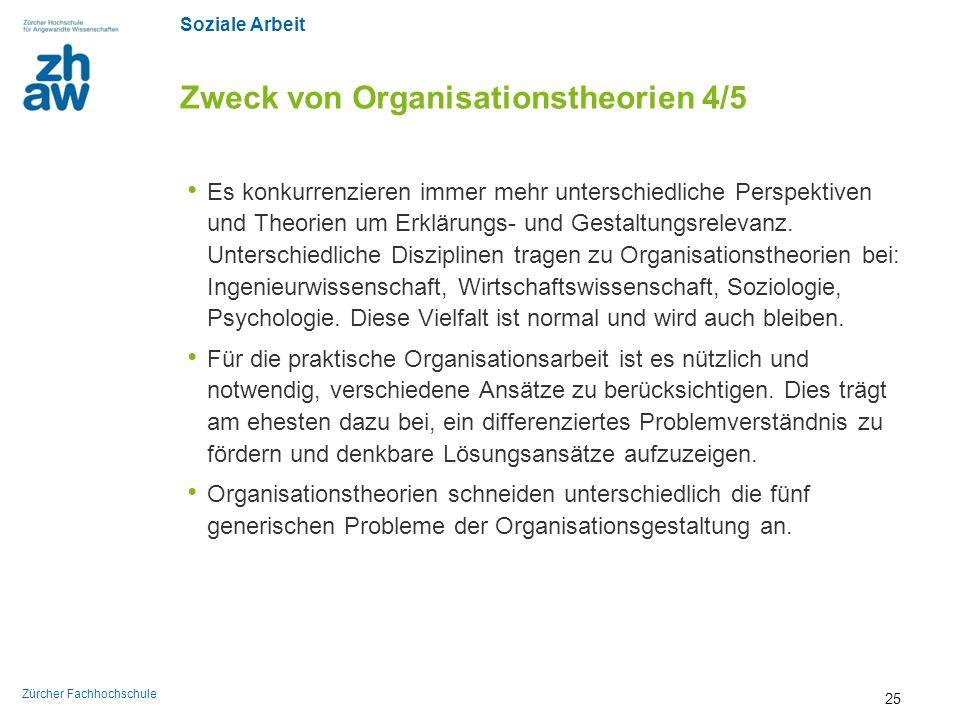 Soziale Arbeit Zürcher Fachhochschule Zweck von Organisationstheorien 4/5 Es konkurrenzieren immer mehr unterschiedliche Perspektiven und Theorien um