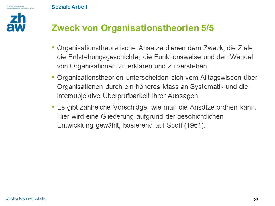 Soziale Arbeit Zürcher Fachhochschule Zweck von Organisationstheorien 5/5 Organisationstheoretische Ansätze dienen dem Zweck, die Ziele, die Entstehun