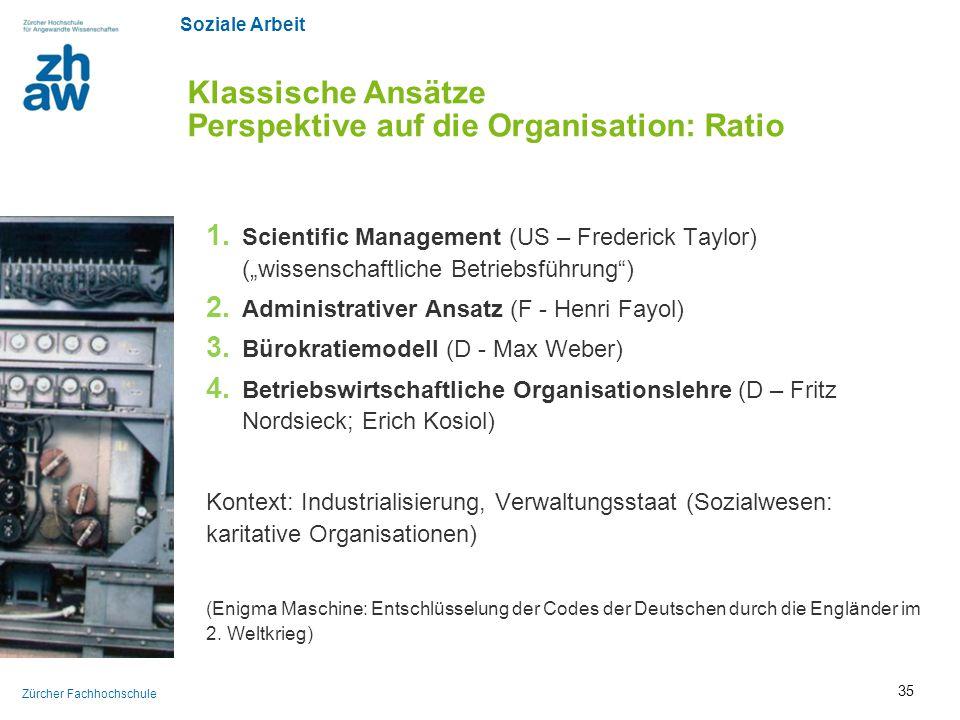 """Soziale Arbeit Zürcher Fachhochschule Klassische Ansätze Perspektive auf die Organisation: Ratio 1. Scientific Management (US – Frederick Taylor) (""""wi"""