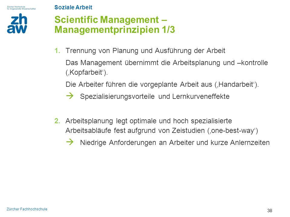 Soziale Arbeit Zürcher Fachhochschule Scientific Management – Managementprinzipien 1/3 1.Trennung von Planung und Ausführung der Arbeit Das Management