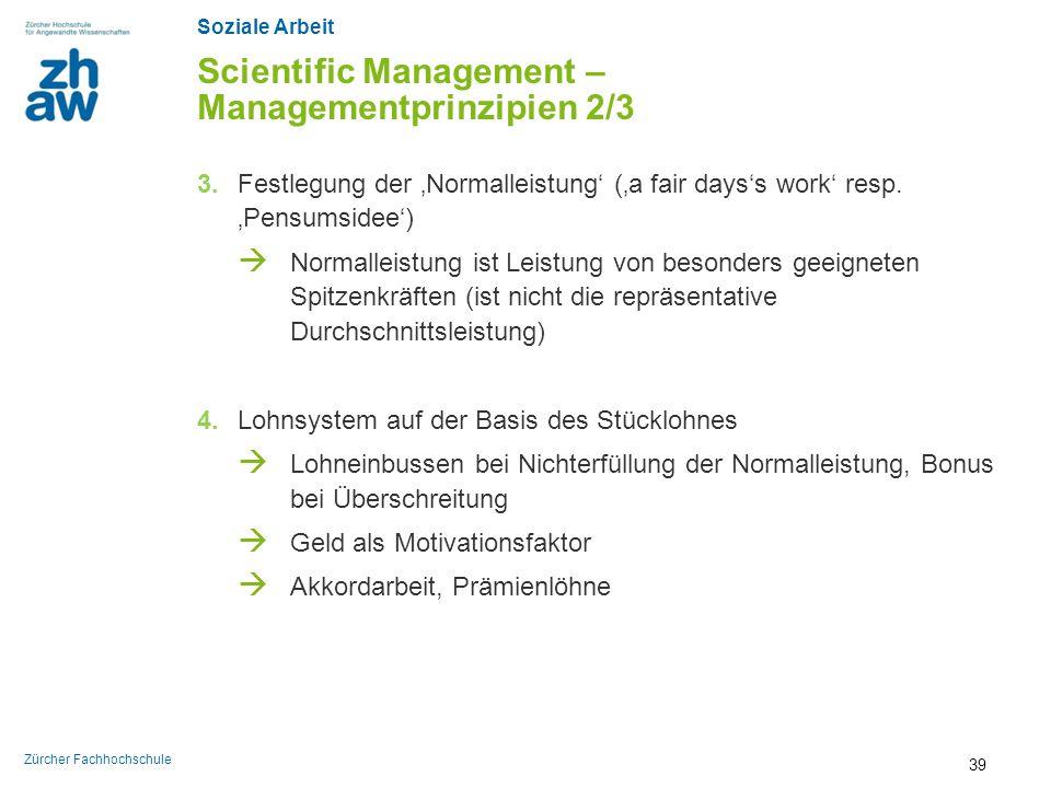 Soziale Arbeit Zürcher Fachhochschule Scientific Management – Managementprinzipien 2/3 3. Festlegung der 'Normalleistung' ('a fair days's work' resp.
