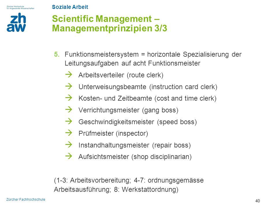 Soziale Arbeit Zürcher Fachhochschule Scientific Management – Managementprinzipien 3/3 5. Funktionsmeistersystem = horizontale Spezialisierung der Lei