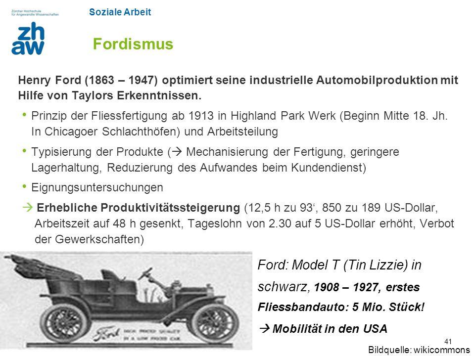 Soziale Arbeit Zürcher Fachhochschule Fordismus Henry Ford (1863 – 1947) optimiert seine industrielle Automobilproduktion mit Hilfe von Taylors Erkenn