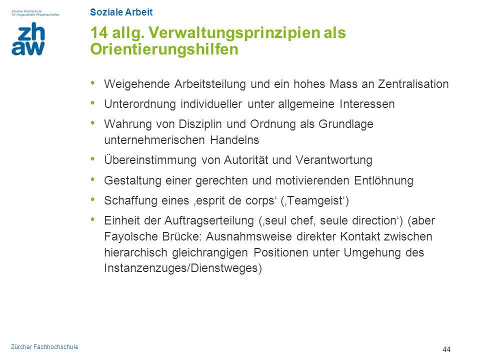 Soziale Arbeit Zürcher Fachhochschule 14 allg. Verwaltungsprinzipien als Orientierungshilfen Weigehende Arbeitsteilung und ein hohes Mass an Zentralis