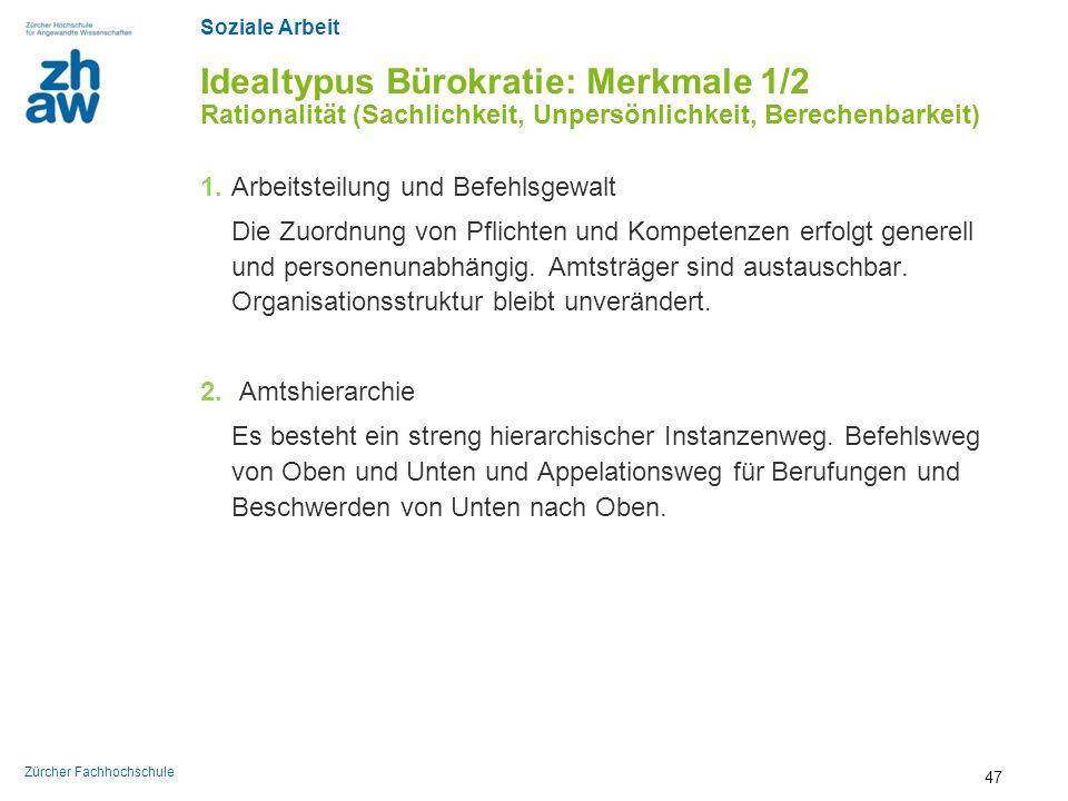 Soziale Arbeit Zürcher Fachhochschule Idealtypus Bürokratie: Merkmale 1/2 Rationalität (Sachlichkeit, Unpersönlichkeit, Berechenbarkeit) 1. Arbeitstei