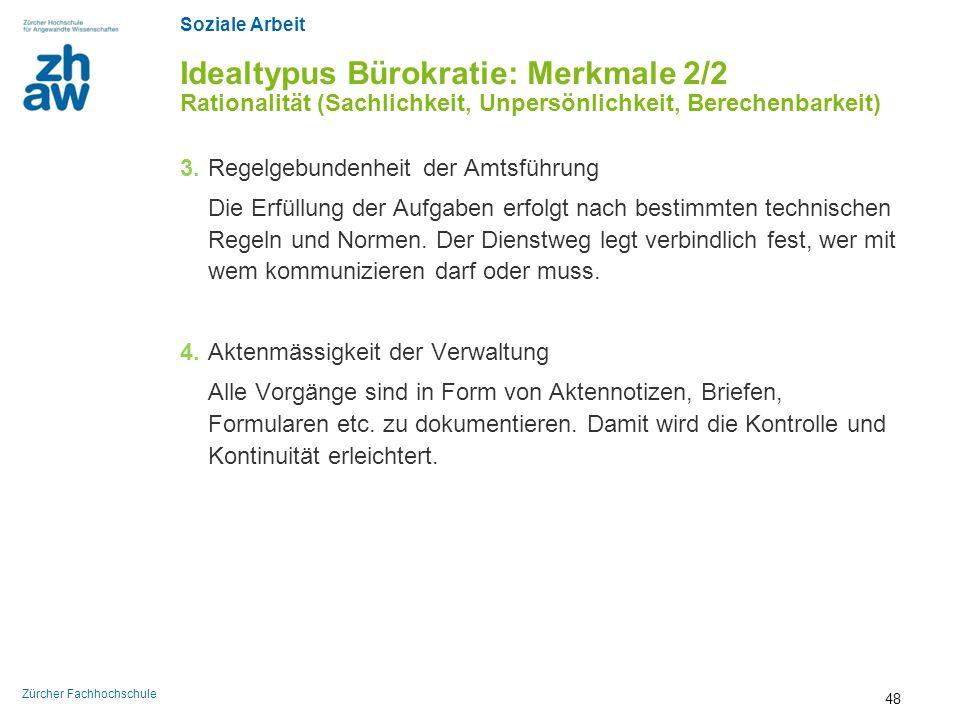 Soziale Arbeit Zürcher Fachhochschule Idealtypus Bürokratie: Merkmale 2/2 Rationalität (Sachlichkeit, Unpersönlichkeit, Berechenbarkeit) 3. Regelgebun