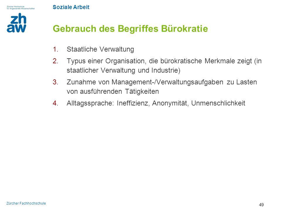 Soziale Arbeit Zürcher Fachhochschule Gebrauch des Begriffes Bürokratie 1.Staatliche Verwaltung 2.Typus einer Organisation, die bürokratische Merkmale