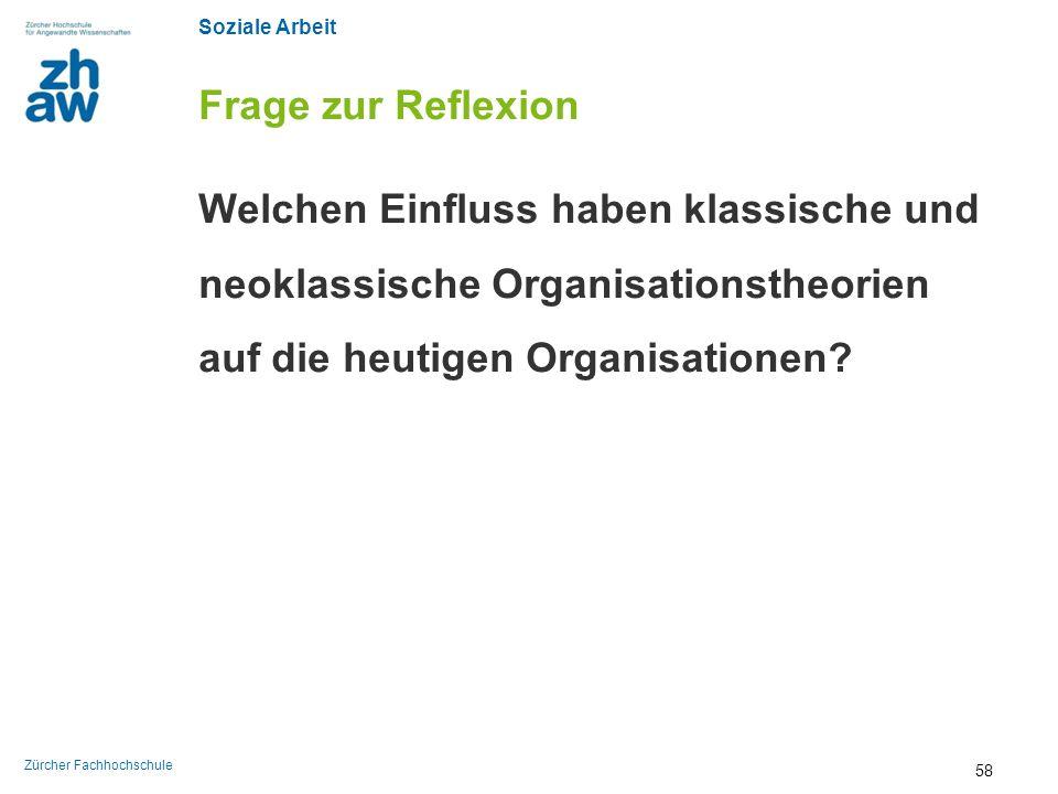 Soziale Arbeit Zürcher Fachhochschule Frage zur Reflexion Welchen Einfluss haben klassische und neoklassische Organisationstheorien auf die heutigen O
