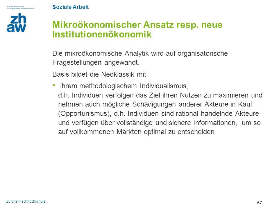 Soziale Arbeit Zürcher Fachhochschule Mikroökonomischer Ansatz resp. neue Institutionenökonomik Die mikroökonomische Analytik wird auf organisatorisch