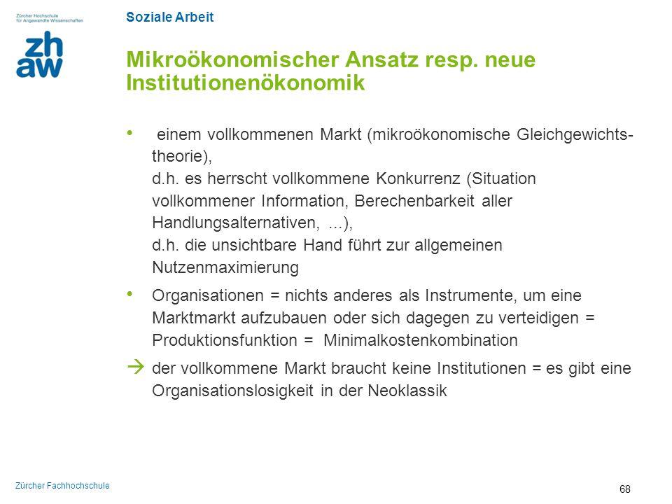 Soziale Arbeit Zürcher Fachhochschule Mikroökonomischer Ansatz resp. neue Institutionenökonomik einem vollkommenen Markt (mikroökonomische Gleichgewic