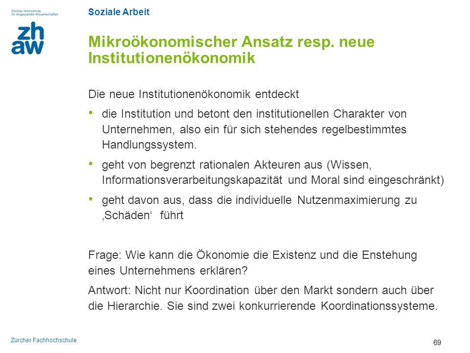 Soziale Arbeit Zürcher Fachhochschule Mikroökonomischer Ansatz resp. neue Institutionenökonomik Die neue Institutionenökonomik entdeckt die Institutio