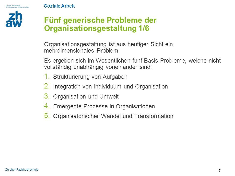 Soziale Arbeit Zürcher Fachhochschule Fünf generische Probleme der Organisationsgestaltung 2/6 Generisches Problem 1: Strukturierung von Aufgaben Es interessiert das richtige Mass und die zweckmässigste Art der Formalisierung.