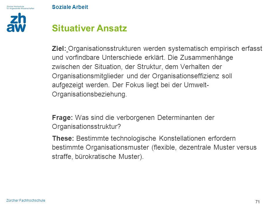 Soziale Arbeit Zürcher Fachhochschule Situativer Ansatz Ziel: Organisationsstrukturen werden systematisch empirisch erfasst und vorfindbare Unterschie
