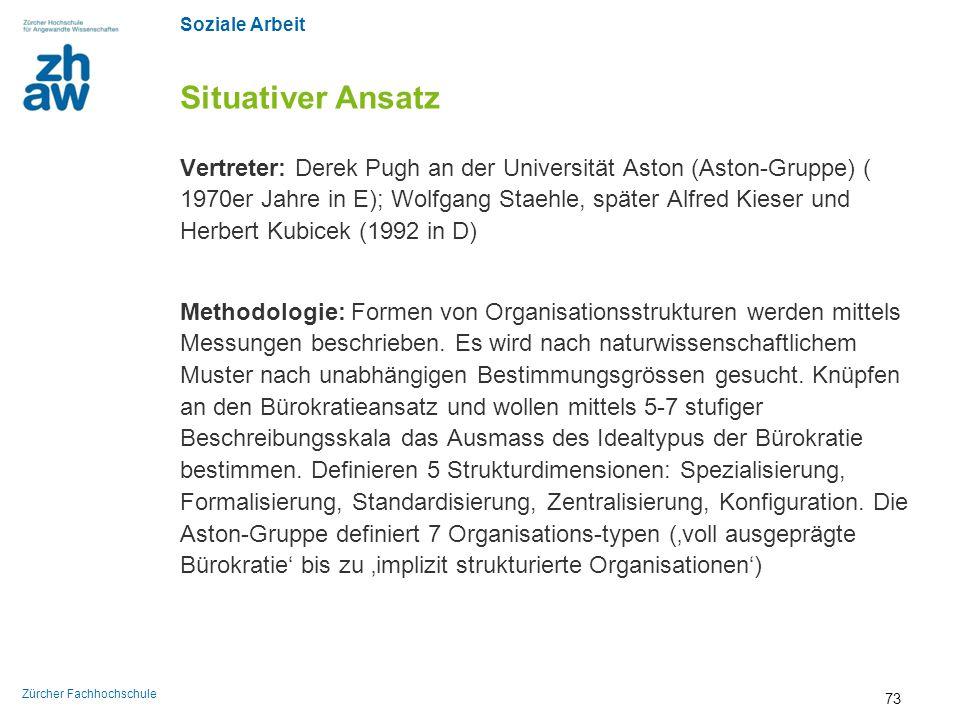 Soziale Arbeit Zürcher Fachhochschule Situativer Ansatz Vertreter: Derek Pugh an der Universität Aston (Aston-Gruppe) ( 1970er Jahre in E); Wolfgang S