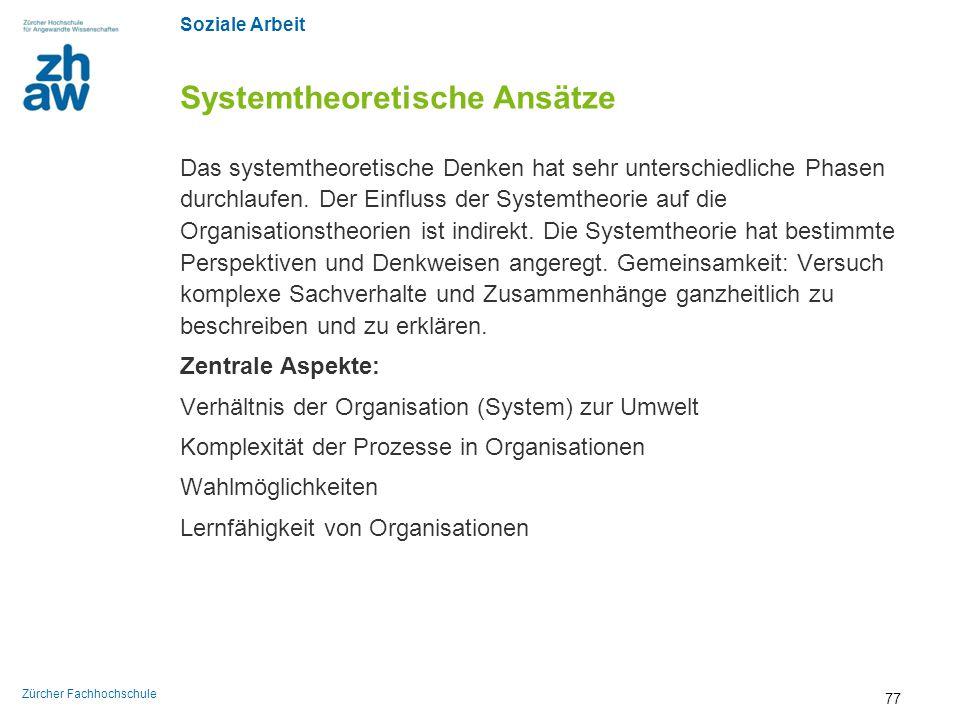 Soziale Arbeit Zürcher Fachhochschule Systemtheoretische Ansätze Das systemtheoretische Denken hat sehr unterschiedliche Phasen durchlaufen. Der Einfl
