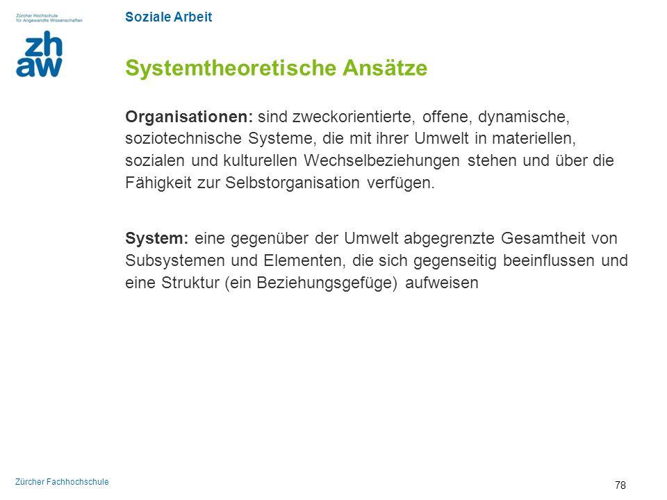Soziale Arbeit Zürcher Fachhochschule Systemtheoretische Ansätze Organisationen: sind zweckorientierte, offene, dynamische, soziotechnische Systeme, d