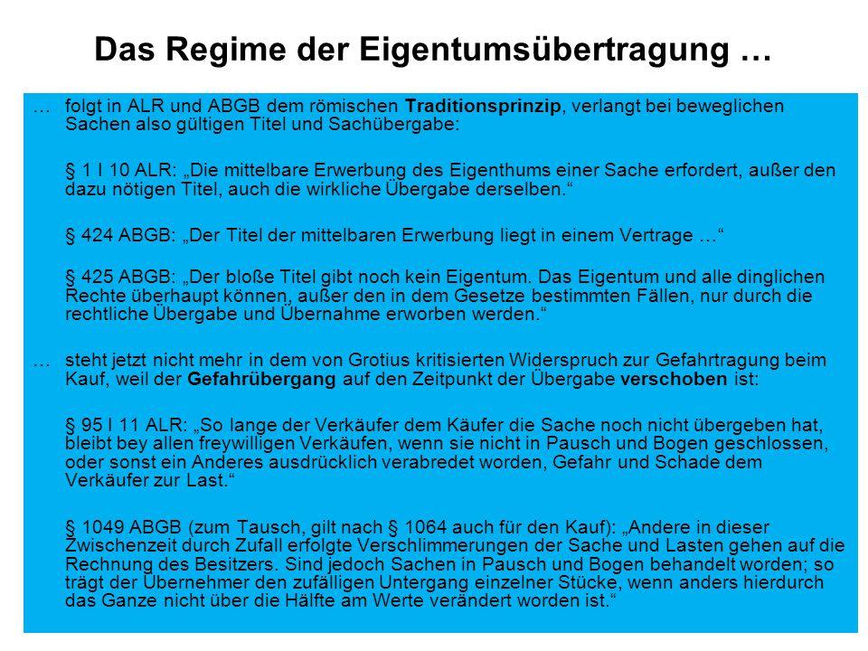 """Das Regime der Eigentumsübertragung … … folgt in ALR und ABGB dem römischen Traditionsprinzip, verlangt bei beweglichen Sachen also gültigen Titel und Sachübergabe: § 1 I 10 ALR: """"Die mittelbare Erwerbung des Eigenthums einer Sache erfordert, außer den dazu nötigen Titel, auch die wirkliche Übergabe derselben. § 424 ABGB: """"Der Titel der mittelbaren Erwerbung liegt in einem Vertrage … § 425 ABGB: """"Der bloße Titel gibt noch kein Eigentum."""