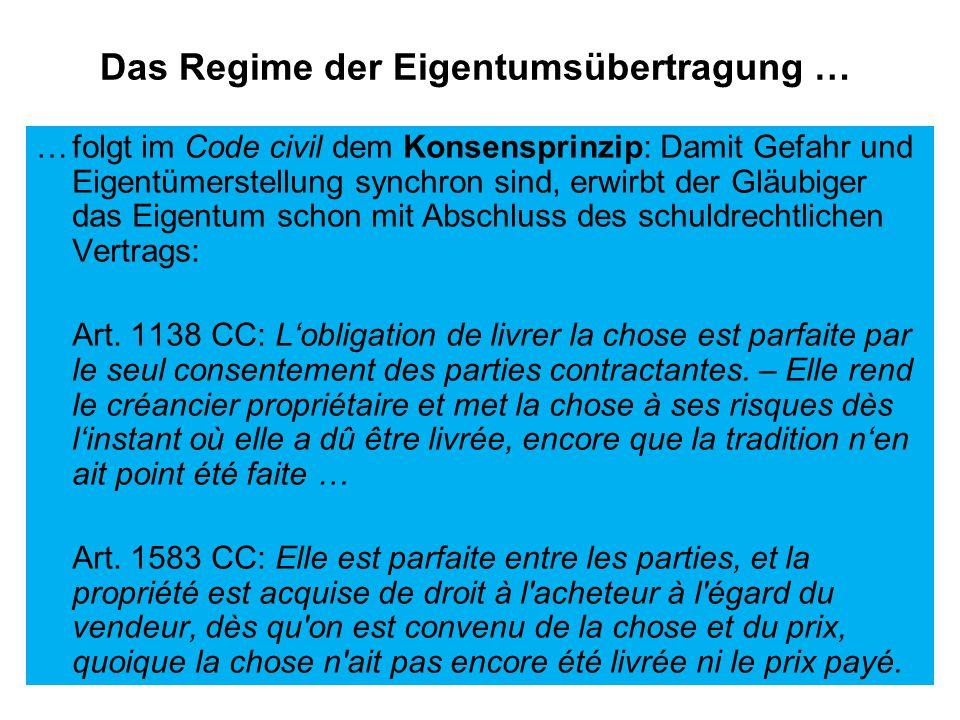 Das Regime der Eigentumsübertragung … …folgt im Code civil dem Konsensprinzip: Damit Gefahr und Eigentümerstellung synchron sind, erwirbt der Gläubiger das Eigentum schon mit Abschluss des schuldrechtlichen Vertrags: Art.