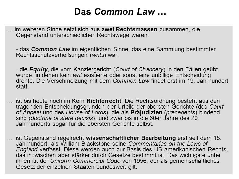 Das Common Law … … im weiteren Sinne setzt sich aus zwei Rechtsmassen zusammen, die Gegenstand unterschiedlicher Rechtswege waren: - das Common Law im eigentlichen Sinne, das eine Sammlung bestimmter Rechtsschutzverheißungen (writs) war.