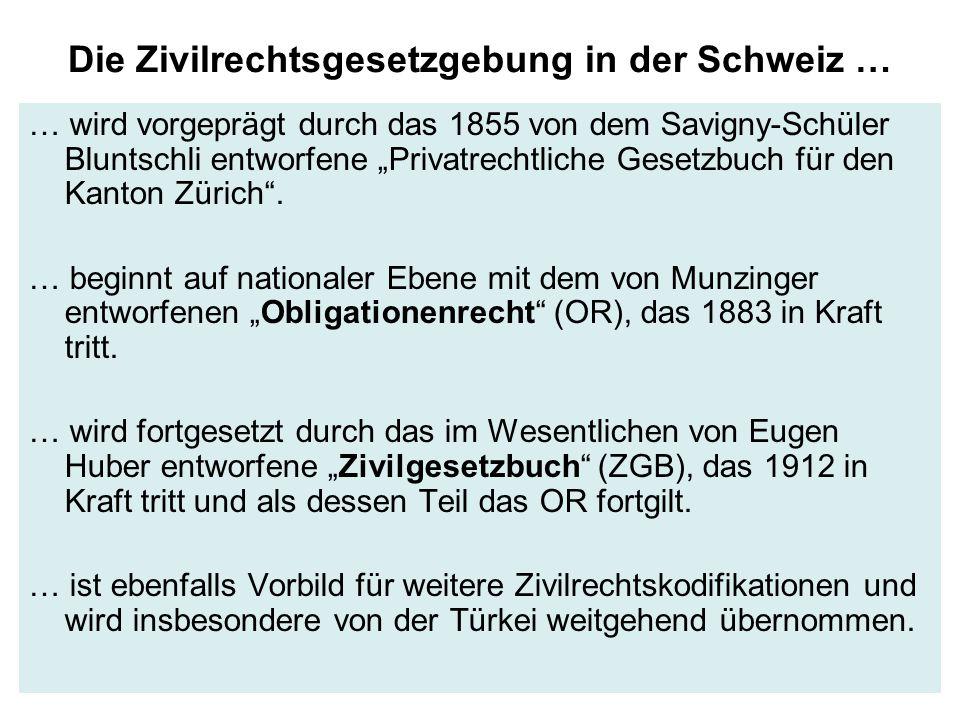 """Die Zivilrechtsgesetzgebung in der Schweiz … … wird vorgeprägt durch das 1855 von dem Savigny-Schüler Bluntschli entworfene """"Privatrechtliche Gesetzbuch für den Kanton Zürich ."""
