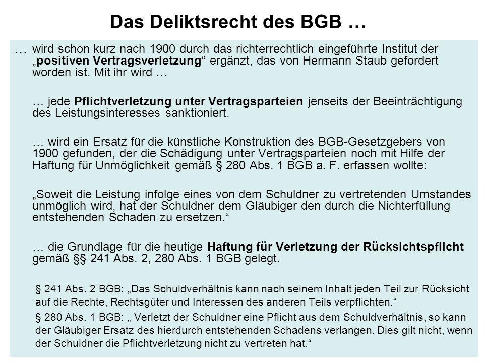"""Das Deliktsrecht des BGB … … wird schon kurz nach 1900 durch das richterrechtlich eingeführte Institut der """"positiven Vertragsverletzung ergänzt, das von Hermann Staub gefordert worden ist."""