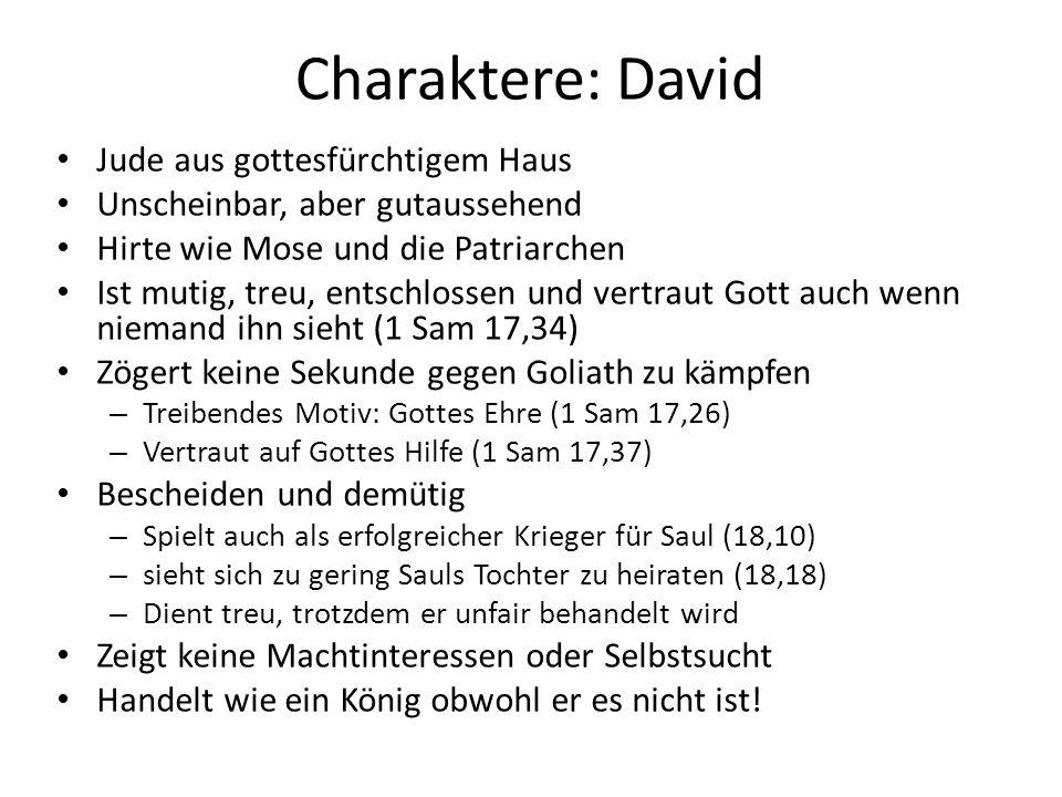 Charaktere: David Jude aus gottesfürchtigem Haus Unscheinbar, aber gutaussehend Hirte wie Mose und die Patriarchen Ist mutig, treu, entschlossen und v