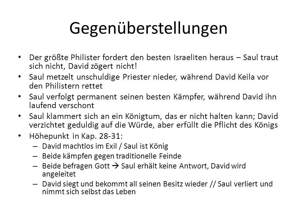 Gegenüberstellungen Der größte Philister fordert den besten Israeliten heraus – Saul traut sich nicht, David zögert nicht! Saul metzelt unschuldige Pr