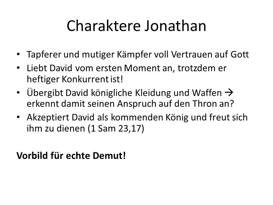 Charaktere Jonathan Tapferer und mutiger Kämpfer voll Vertrauen auf Gott Liebt David vom ersten Moment an, trotzdem er heftiger Konkurrent ist! Übergi