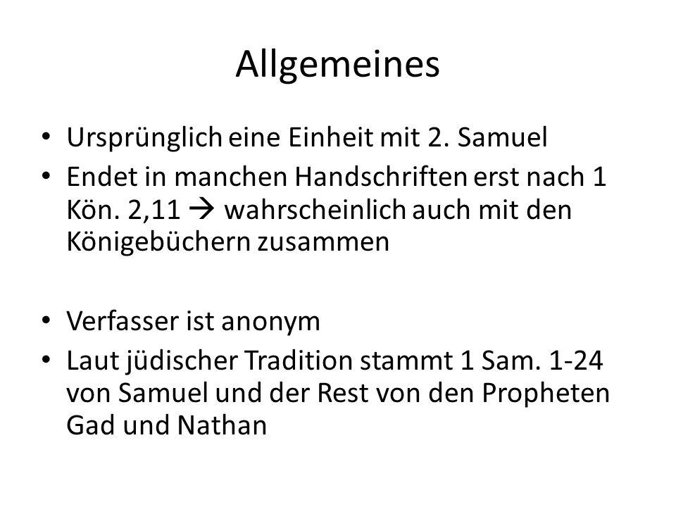 Allgemeines Ursprünglich eine Einheit mit 2. Samuel Endet in manchen Handschriften erst nach 1 Kön. 2,11  wahrscheinlich auch mit den Königebüchern z