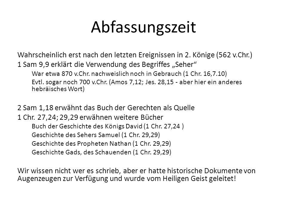 """Abfassungszeit Wahrscheinlich erst nach den letzten Ereignissen in 2. Könige (562 v.Chr.) 1 Sam 9,9 erklärt die Verwendung des Begriffes """"Seher"""" War e"""