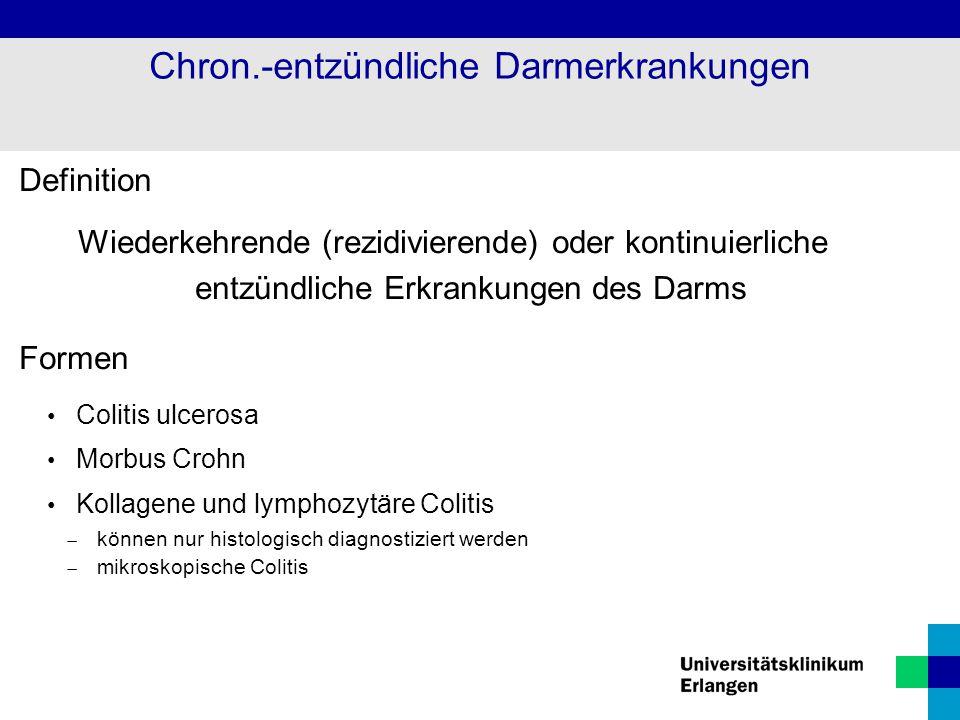 Definition Wiederkehrende (rezidivierende) oder kontinuierliche entzündliche Erkrankungen des Darms Formen Colitis ulcerosa Morbus Crohn Kollagene und