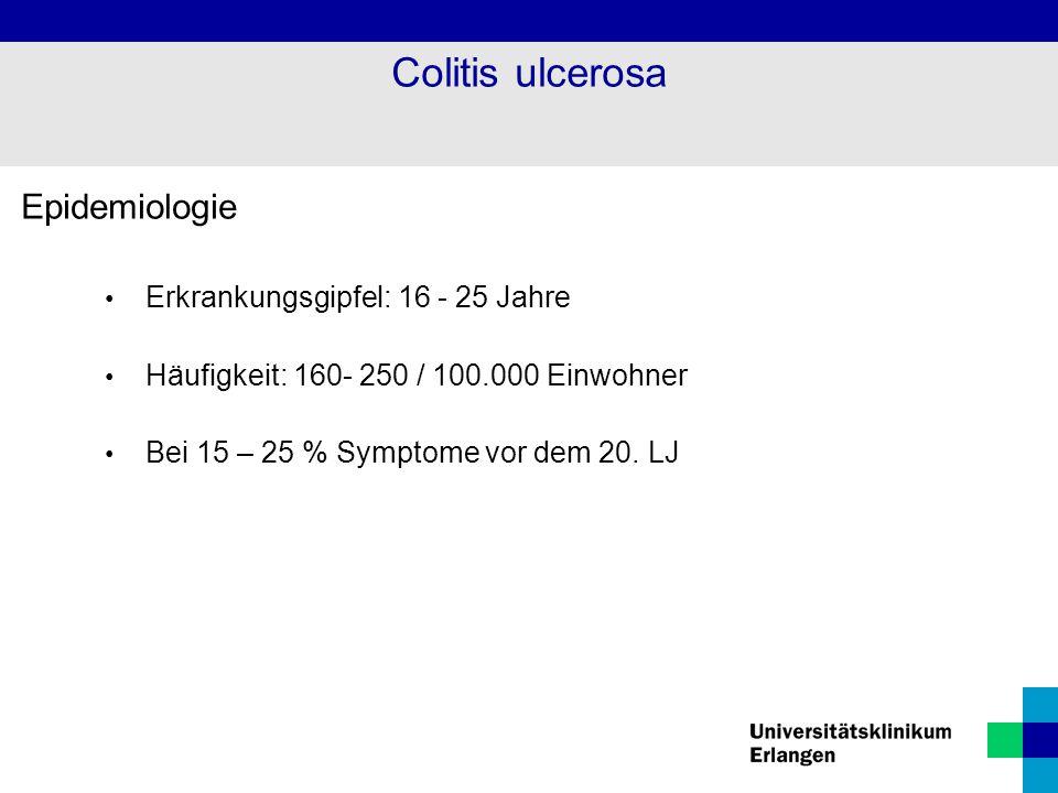 Epidemiologie Erkrankungsgipfel: 16 - 25 Jahre Häufigkeit: 160- 250 / 100.000 Einwohner Bei 15 – 25 % Symptome vor dem 20. LJ Colitis ulcerosa